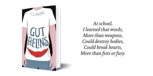 Gut Feelings by C. G. Moore - cover and poem alongside: At school, I learned that words, More than weapons, Could destroy bodies, Could break hearts, More than fists or fury.