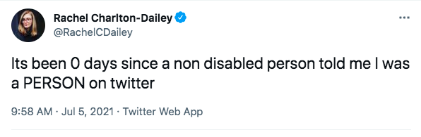 """Tweet from Rachel Charlton-Dailey: """"Its been 0 days since a non disabled person told me I was a PERSON on twitter"""""""